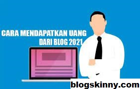 6 Langkah di 2021 Untuk Mendapatkan Uang dari Blog